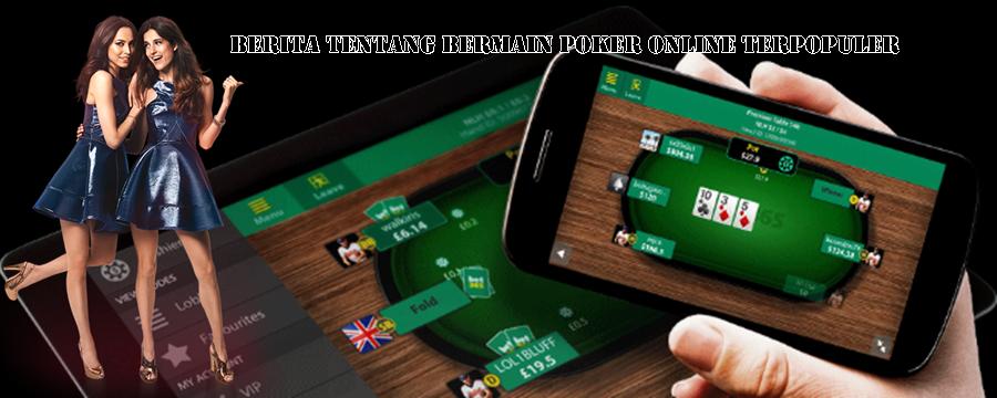 Berita Tentang Bermain Poker Online Terpopuler